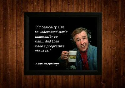 Alan Partridge Humanity To Man Signed Framed Pp Quotes A4 Print Gift Ideas