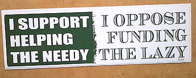 I SUPPORT HELPING THE NEEDY I OPPOSE...Pro-Trump Bumper Sticker SC103 HB