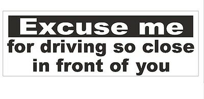 Excuse Me Tailgating Funny Bumper Sticker or Helmet Sticker MADE IN THE USA D362