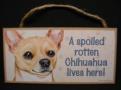 CHIHUAHUA A Spoiled Rotten DOG SIGN wood HANGING wall PLAQUE tan brown puppy