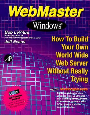 Webmaster Windows: How to Build Your Own World Wide Web Server Without Really Tr