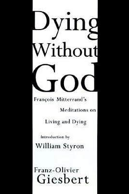 Dying Without God: Francois Mitterand's Meditations On Living and Dying