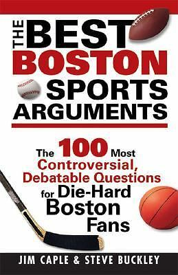 The Best Boston Sports Arguments: The 100 Most Controversial, Debatable Question