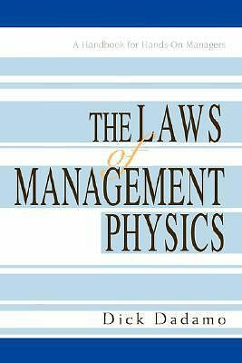 The Laws of Management Physics: A Handbook for Hands-On Managers