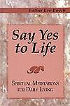 Say Yes to Life: Spiritual Meditations for Daily Living