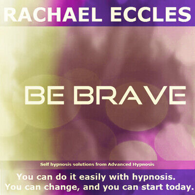 Self Hypnosis: Be Brave Self Hypnosis CD, Rachael Eccles