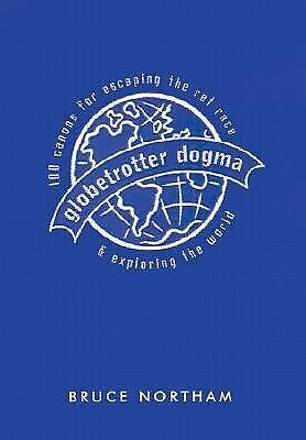 Globetrotter Dogma: 100 Canons for Escaping the Rat Race and Exploring the World