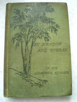 A Scarce 1St Edition Copy Of By Meadow And Stream By The Amateur Angler 1896