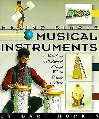 Making Simple Musical Instruments: A Melodious Collection of Strings, Winds, Dru