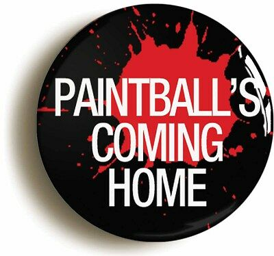 PAINTBALL'S COMING HOME BADGE BUTTON PIN (Size is 1inch/25mm diameter)