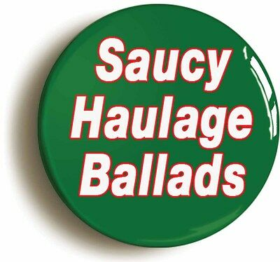 SAUCY HAULAGE BALLADS BADGE BUTTON PIN (Size is 1inch/25mm diameter)