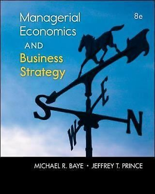 Managerial Economics and Business Strategy by Michael Baye and Jeff Prince...