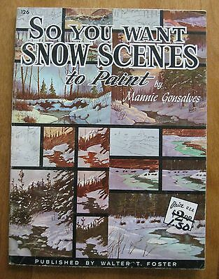 SO YOU WANT SNOW SCENES to PAINT - Mannie Gonsalves a W. T. Foster Publication