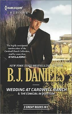 Wedding at Cardwell Ranch and the Cowgirl in Question by B. J. Daniels (2014,PB
