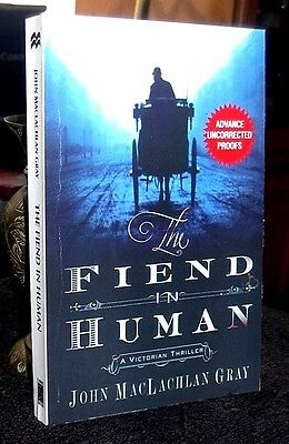 The Fiend in Human A Victorian Thriller John MacLachlan Gray 2013 ARC / Proof