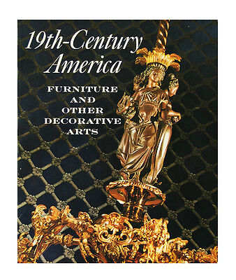 19th-Century America : Furniture and Other Decorative Arts; an Exhibition in...