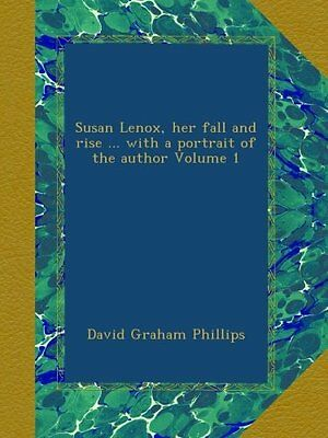 Susan Lenox, her fall and rise ... with a portrait of the author Volume 1 David