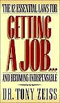 The 12 Essential Laws for Getting a Job...and Becoming Indispensable