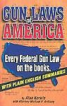 Gun Laws of America: Every Federal Gun Law on the Books: With Plain English Summ