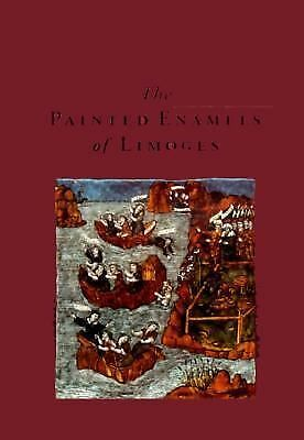 The Painted Enamels of Limoges: A Catalogue of the Collection of the Los Angeles