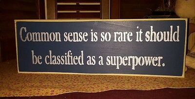 "Primitive Country Shelf Sitter Sign  ""Common Sense Is So Rare........."""
