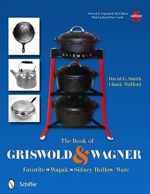 The Book of Griswold and Wagner: Favorite Wapak, Sidney Hollow Ware by David G.