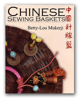 Chinese Sewing Baskets Complete Book by Betty-lou Mukerji 2008 1st ED LTD BOOK