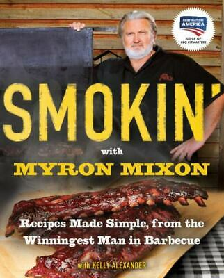 SMOKIN WITH MYRON MIXON Cookbook Grilling Smoked Meats Grill recipes NEW book