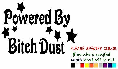 Powered by Bitch Dust Funny JDM Vinyl Decal Sticker Car Window bumper laptop 7""
