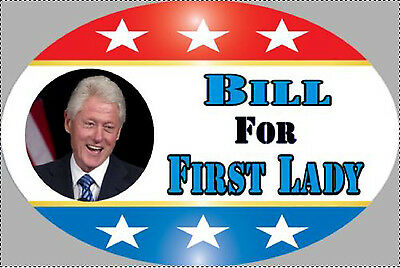 Bill for First Lady Funny Hillary Clinton Anti-Hillary