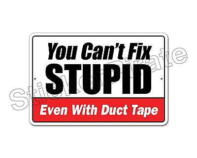 "*Aluminum* You Can't Fix Stupid Even With Duct Tape  8"" x 12"" Metal Sign NS 4175"
