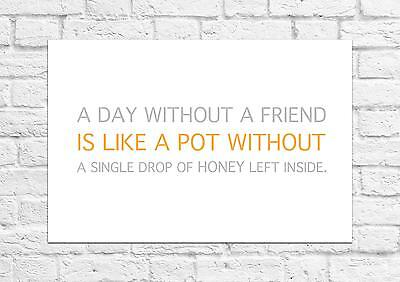 A Day Without A Friend... - Winnie The Pooh Quote - Poster/Art Print A4 Size