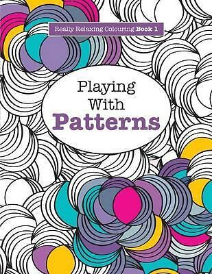 Really Relaxing Colouring Book 1: Playing with Patterns by Elizabeth James...