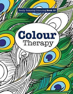 Really Relaxing Colouring Book 10: Colour Therapy by Elizabeth James...