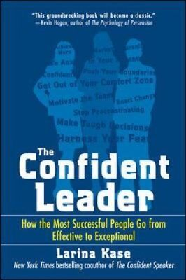 The Confident Leader: How the Most Successful People Go from Effective to...