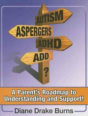 Autism? Aspergers? ADHA? ADD?: A Parent's Roadmap to Understandining and...