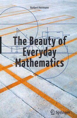 The Beauty of Everyday Mathematics: 2012 by Norbert Herrmann (Paperback, 2011)