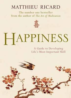 Happiness: a Guide to Developing Life's Most Important Skill by Ricard...