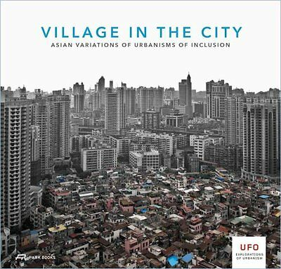 Village in the City: Asian Variations of Urbanisms of Inclusion by Bruno De...