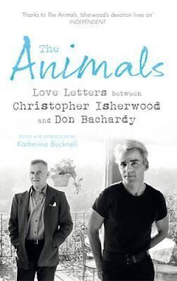 The Animals Love Letters Between Christopher Isherwood and Don ... 9781784700829