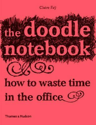 The Doodle Notebook: How to Waste Time in the Office by Claire Fay (Pamphlet,...