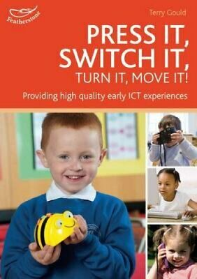 Press it, Switch it, Turn it, Move It!: Using ICT in the Early Years by Terry...