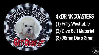"4 x MY BEST FRIEND IS A BICHON FRISE DOG ""GET OVER IT"" DRINK COASTERS"