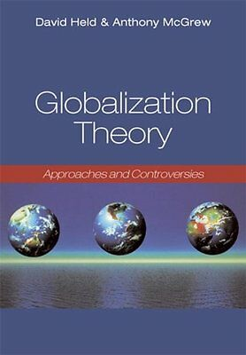 Globalization Theory: Approaches and Controversies by David Held, Anthony G....