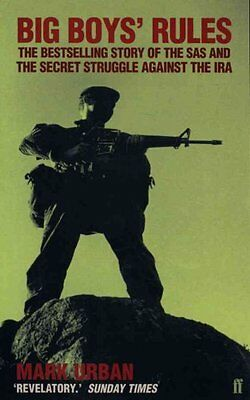 Big Boys' Rules: The SAS and the Secret Struggle Against the IRA by Mark...