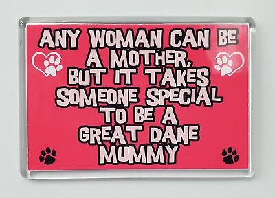 ANY WOMAN CAN BE MOTHER SOMEONE SPECIAL TO BE GREAT DANE MUMMY Fridge Magnet