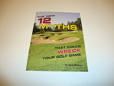 The New 12 Myths that could wreck your Golf Game By Tom Wishon