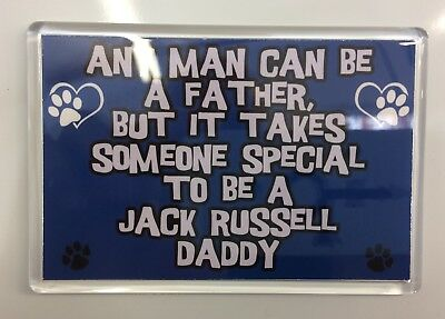 ANY MAN CAN BE A FATHER SOMEONE SPECIAL TO BE A JACK RUSSELL DADDY Fridge Magnet