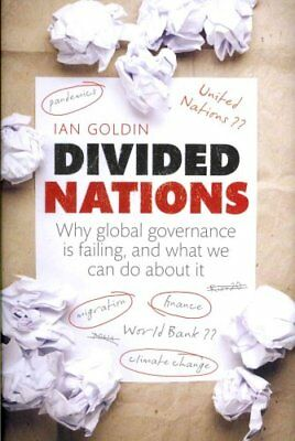 Divided Nations: Why Global Governance is Failing, and What We Can Do About...