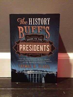 The History Buff's Guide to the Presidents By Thomas R. Flagel